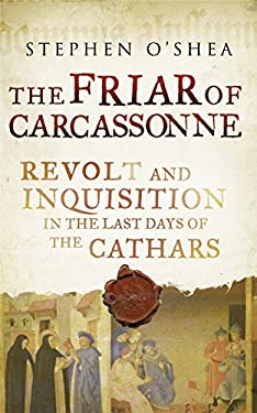 The Friar of Carcassonne: Heresy and Inquisition in the Last Days of the Cathars. Stephen O'Shea 9781846683190