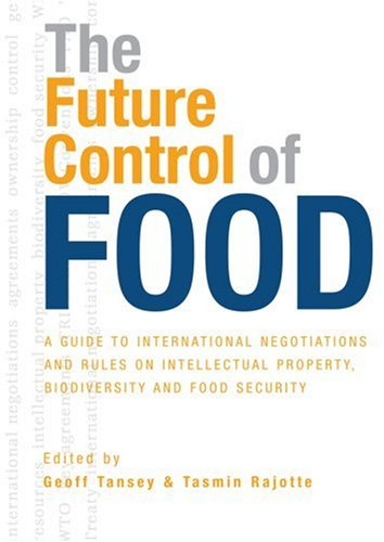 The Future Control of Food: A Guide to International Negotiations and Rules on Intellectual Property, Biodiversity and Food Security 9781844074297