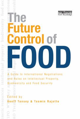 The Future Control of Food: A Guide to International Negotiations and Rules on Intellectual Property, Biodiversity and Food Security 9781844074303