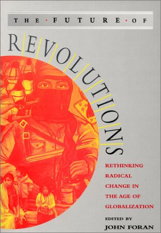 The Future of Revolutions: Rethinking Radical Change in the Age of Globalization 9781842770337