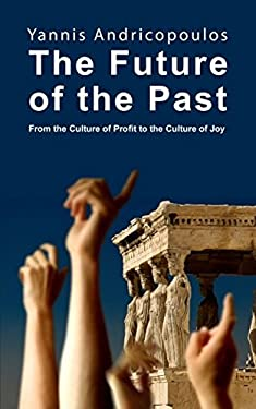 The Future of the Past: From the Culture of Profit to the Culture of Joy 9781845401313