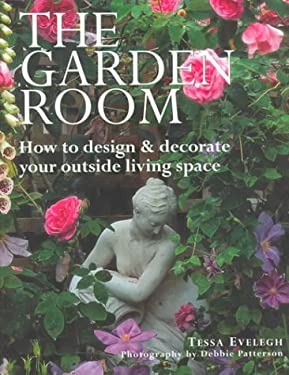 The Garden Room: How to Design & Decorate Your Outside Living Space 9781842151471