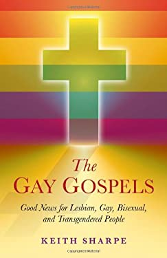 The Gay Gospels: Good News for Lesbian, Gay, Bisexual, and Transgendered People 9781846945489