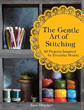 The Gentle Art of Stitching: 40 Projects Inspired by the Beauty of Stitch 9781843406655