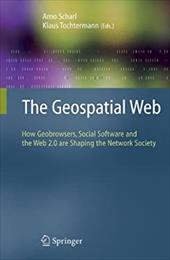 The Geospatial Web: How Geobrowsers, Social Software and the Web 2.0 Are Shaping the Network Society 7510618