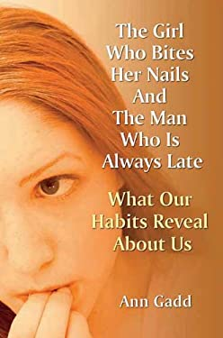 The Girl Who Bites Her Nails and the Man Who Is Always Late: What Our Habits Reveal about Us 9781844090730