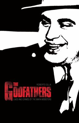 The Godfathers: Lives and Crimes of the Mafia Mobsters 9781846880148