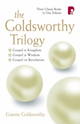 The Goldsworthy Trilogy: Gospel and Kingdom, Gospel and Wisdom, the Gospel in Revelation
