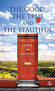 The Good, the True and the Beautiful: A Quest for Meaning 9781847061577