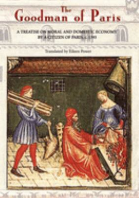 The Goodman of Paris (Le Minagier de Paris): A Treatise on Moral and Domestic Economy by a Citizen of Paris, C.1393 9781843832225