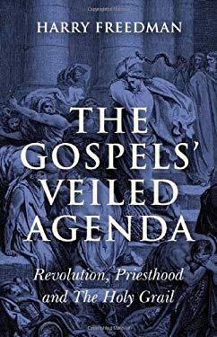 The Gospels' Veiled Agenda: Revolution, Priesthood and the Holy Grail 9781846942600
