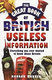 The Great Book of British Useless Information: Everything You Ever Wanted to Know about Britain 11704883