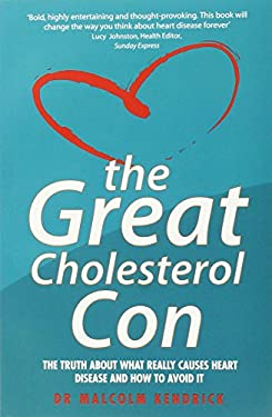 The Great Cholesterol Con: The Truth about What Really Causes Heart Disease and How to Avoid It 9781844546107