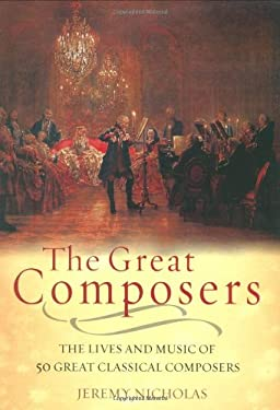 The Great Composers: The Lives and Music of 50 Great Classical Composers 9781847240132