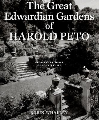 The Great Edwardian Gardens of Harold Peto: From the Archives of Country Life 9781845132354