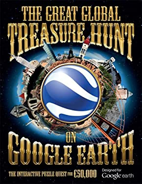 The Great Global Treasure Hunt on Google Earth: The Interactive Puzzle Quest for Solid Gold Treasure 9781847326232