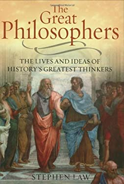 The Great Philosophers: The Lives and Ideas of History's Greatest Thinkers 9781847240187