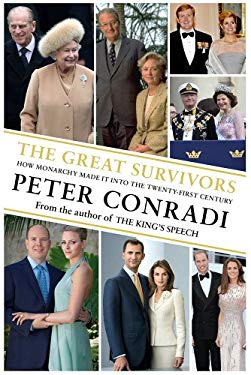 The Great Survivors: How Monarchy Made It Into the Twenty-First Century 9781846882159