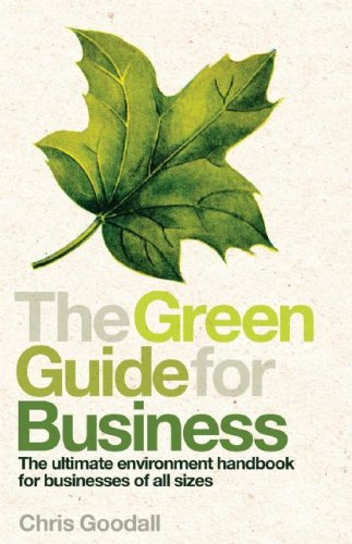 The Green Guide for Business: The Ultimate Environment Handbook for Businesses of All Sizes 9781846688744