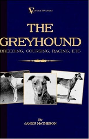The Greyhound: Breeding, Coursing, Racing, Etc. 9781846640490