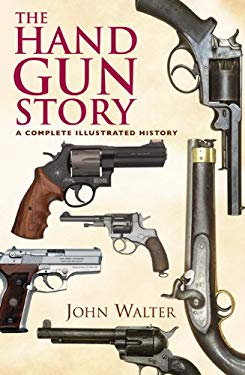 The Hand Gun Story: A Complete Illustrated History 9781848325005