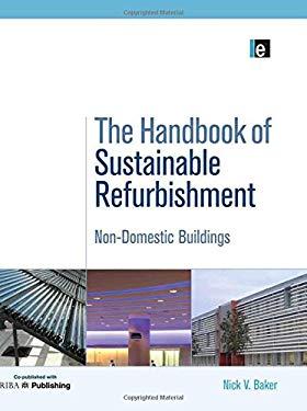 The Handbook of Sustainable Refurbishment: Non-Domestic Buildings 9781844074860