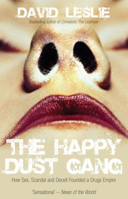 The Happy Dust Gang: How Sex, Scandal and Deceit Founded a Drugs Empire 9781845962616