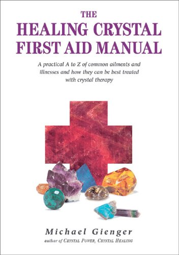 The Healing Crystal First Aid Manual: A Practical A to Z of Common Ailments and Illnesses and How They Can Be Best Treated with Crystal Therapy 9781844090846