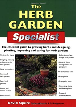 The Herb Garden Specialist: The Essential Guide to Growing Herbs and Designing, Planting, Improving and Caring for Herb Gardens 9781845371074