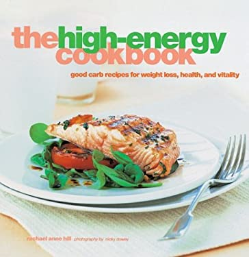 The High-Energy Cookbook: Good-Carb Recipes for Weight Loss, Health, and Vitality 9781841725727