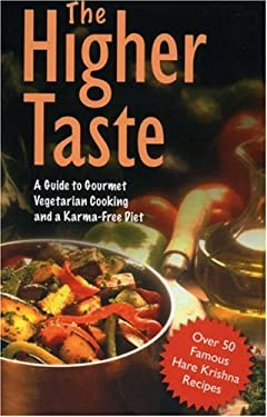 The Higher Taste: A Guide to Gourmet Vegetarian Cooking and a Karma Free Diet 9781845990473