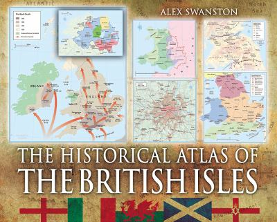 HISTORICAL ATLAS OF THE BRITISH ISLES, THE Alex Swanston