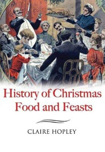 The History of Christmas Food and Feasts 9781844680658
