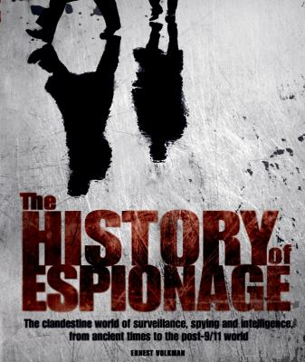 The History of Espionage: The Clandestine World of Surveillance, Spying and Intelligence, from Ancient Times to the Post-9/11 World 9781847321749