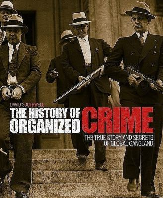 The History of Organized Crime: The True Story and Secrets of Global Gangland 9781847323194