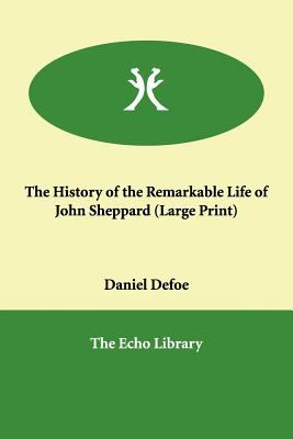 The History of the Remarkable Life of John Sheppard 9781846372773