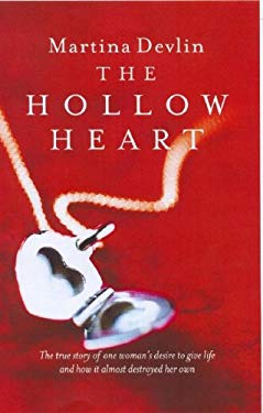 The Hollow Heart: The True Story of One Woman's Desire to Give Life and How It Almost Destroyed Her Own 9781846175138