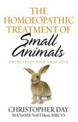 The Homoeopathic Treatment of Small Animals: Principles & Practice 9781844132898