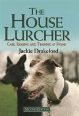 The House Lurcher: Care, Rearing and Training at Home 9781846890833