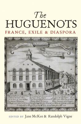 The Huguenots: France, Exile and Diaspora 9781845194635