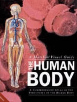 The Human Body: A Comprehensive Atlas of the Structures of the Human Body: A Marshall Visual Guide 9781840280555