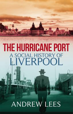 The Hurricane Port: A Social History of Liverpool 9781845967260