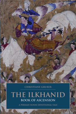 The Ilkhanid Book of Ascension: A Persian-Sunni Devotional Tale 9781845114992
