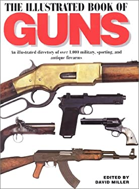 The Illustrated Book of Guns: An Illustrated Directory of Over 1,000 Military, Sporting, and Antique Firearms 9781840651720