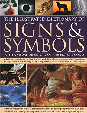 The Illustrated Dictionary of Signs & Symbols with a Visual Directory of 1000 Picture Codes: A Fascinating Visual Examination of How Signs and Symbols 9781844768851