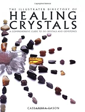 The Illustrated Directory of Healing Crystals: A Comprehensive Guide to 150 Crystals and Gemstones 9781843402466