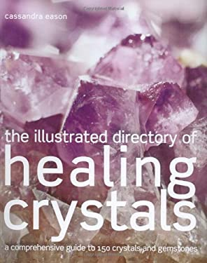 The Illustrated Directory of Healing Crystals: A Comprehensive Guide to 150 Crystals and Gemstones 9781843404552