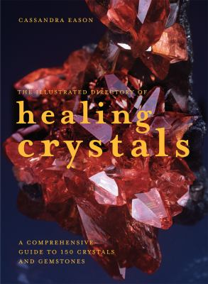 The Illustrated Directory of Healing Crystals: A Comprehensive Guide to 150 Crystals and Gemstones 9781843405696