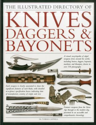 The Illustrated Directory of Knives, Daggers & Bayonets: A Visual Encyclopedia of Edged Weapons from Around the World, Including Knives, Daggers, Bayo 9781844769995