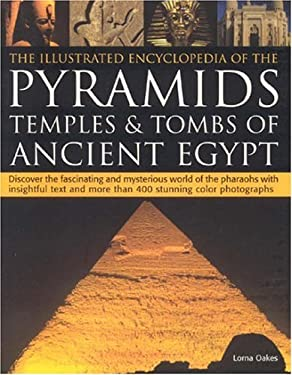 The Illustrated Encyclopedia of the Pyramids: Temples & Tombs of Ancient Egypt: Discover the Fascinating and Mysterious World of the Pharaohs with Ins 9781844762798